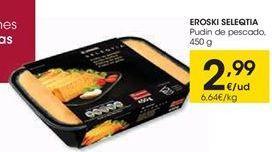 Oferta de EROSKI SELEQTIA Pudín de pescado por 2.99€