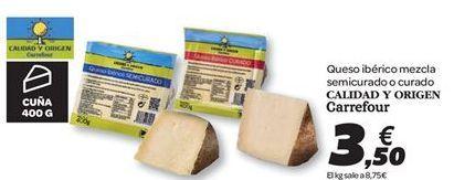 Oferta de Queso ibérico mezcla semicurado o curado Calidad y Origen Carrefour por 3.5€