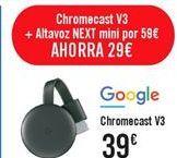 Oferta de ChromeCast V3  por 39€