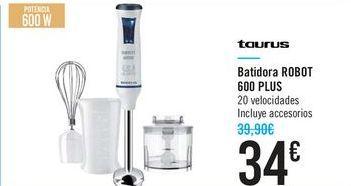 Oferta de Batidora ROBOT 600 PLUS TAURUS  por 34€