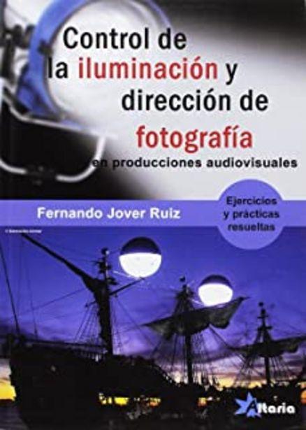 Oferta de CONTROL DE LA ILUMINACIÓN Y DIRECCIÓN DE FOTOGRAFÍA: PROYECTOS AUDIOVISUALES por 41,8€