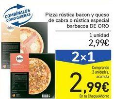 Oferta de Pizza Rústica bacon y queso de cabra o rústica especial barbacoa de Oro por 2,99€