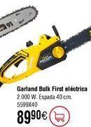 Oferta de Motosierra GARLAND Bulk First por 89,9€