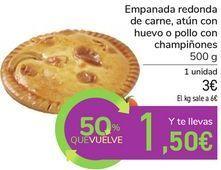 Oferta de Empanada redonda de carne, atún con huevo o pollo con champiñones por 3€