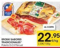 Oferta de Paleta D.O.P Teruel EROSKI SABORES TRADICIONALES por 22,95€