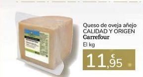Oferta de Queso de oveja añejo CALIDAD Y ORIGEN Carrefour por 11,95€