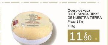 """Oferta de Queso de vaca D.O.P. """"Arzúa-Úlloa"""" DE NUESTRA TIERRA Pieza 1 Kg por 11,9€"""