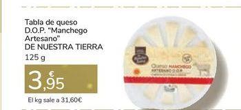 """Oferta de Tabla de queso D.O.P. """"Manchego Artesano"""" DE NUESTRA TIERRA por 3,95€"""
