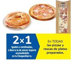 Oferta de En TODAS las pizzas y roscas de platos preparados por