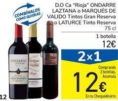 "Oferta de D.O.Ca ""Rioja"" ONDARRE LAZTANA o MARQUÉS DE VALIDO Tintos Gran Reserva o LATURCE Tinto Reserva por 12€"