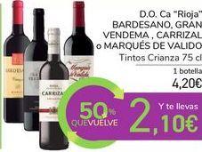 "Oferta de D.O.Ca ""Rioja"" BARDESANO, GRAN VENDEMA, CARRIZAL o MARQUÉS DE VALIDO por 4,2€"