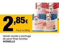 Oferta de Jamón cocido o pechuga de pavo finas lonchas MONELLS por 2,85€
