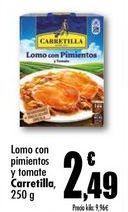 Oferta de Lomo con pimientos y tomate Carretilla, 250 g por 2,49€