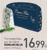 Oferta de Formatge blau pur de cabra RONCARI BLUE por 16,99€