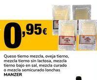 Oferta de Queso tierno mezcla, oveja tierno, mezcla tierno sin lactosa, mezcla tierno bajo en sal, mezcla curado o mezcla semicurado lonchas Manzer por 0,95€