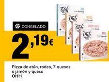 Oferta de Pizza de atún, rodeo, 7 quesos o jamón y queso OHH por 2,19€