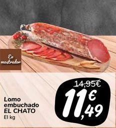 Oferta de Lomo embuchado EL CHATO por 11,49€
