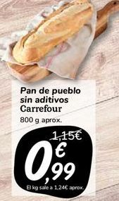 Oferta de Pan de pueblo  sin aditivos carrefour 800 g aprox. por 0,99€