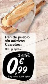 Oferta de Pan de pueblo sin aditivos carrefour, 800 g aprox por 0,99€