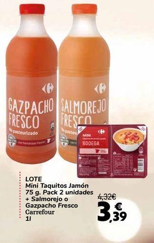 Oferta de LOTE Mini Taquitos Jamón 75g. Pack 2 unidades + Salmorejo o Gazpacho Fresco Carrefour  por 3,39€