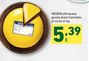 Oferta de NEDERLAM queso gouda plato holandes, al corte el kg por 5,39€