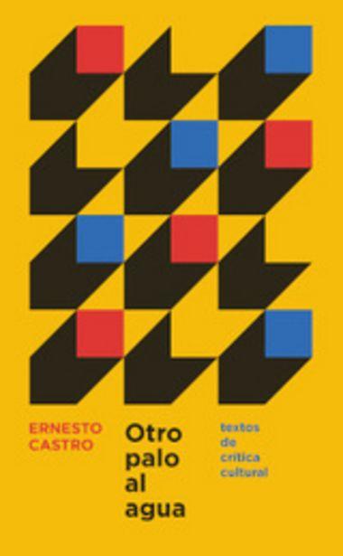 Oferta de Castro, Ernesto Otro palo al agua. Textos de crítica cultural por 25€