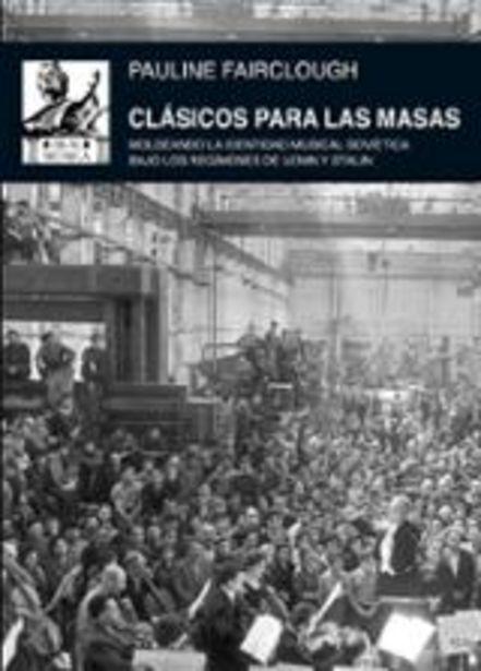 Oferta de Fairclough, Pauline Clásicos para las masas. Moldeando la identidad musical soviética bajo los regímenes de Lenin y Stalin por 24€