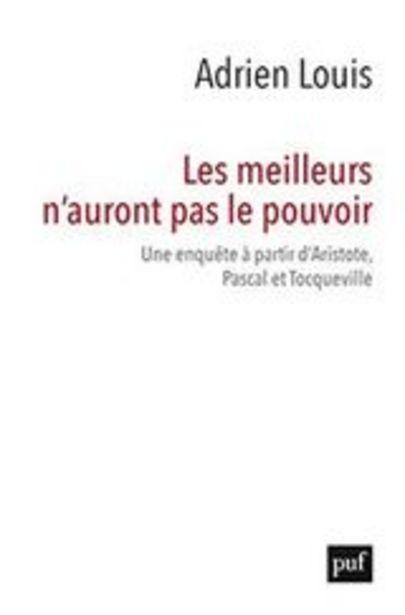 Oferta de Louis, Adrien Les meilleurs n´auront pas le pouvoir - Une enquete a partir d´Aristotele, Pascal et Tocqueville por 20€