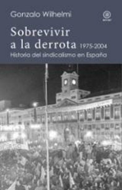 Oferta de Wilhelmi, Gonzalo Sobrevivir a la derrota. Historia del sindicalismo en España, 1975-2004 por 28€