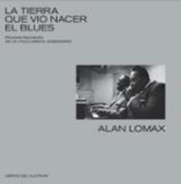 Oferta de Lomax, Alan La tierra que vio nacer el blues por 29,5€