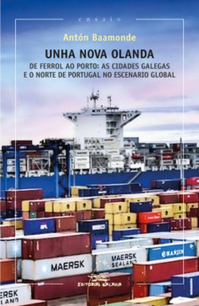 Oferta de Unha nova olanda. De Ferrol ao Porto: as cidades gaegas e o norte de Portugal no escenario global por 19,5€
