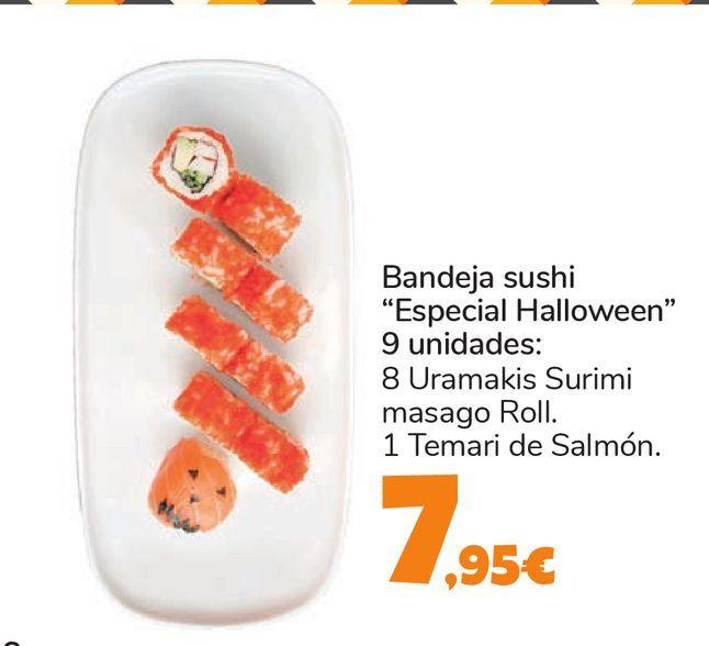 """Oferta de Bandeja sushi """"Especial Halloween"""" 9 unidades: 8 Uramakis Surimi masago Roll. 1 Temari de Salmón. por 7,95€"""